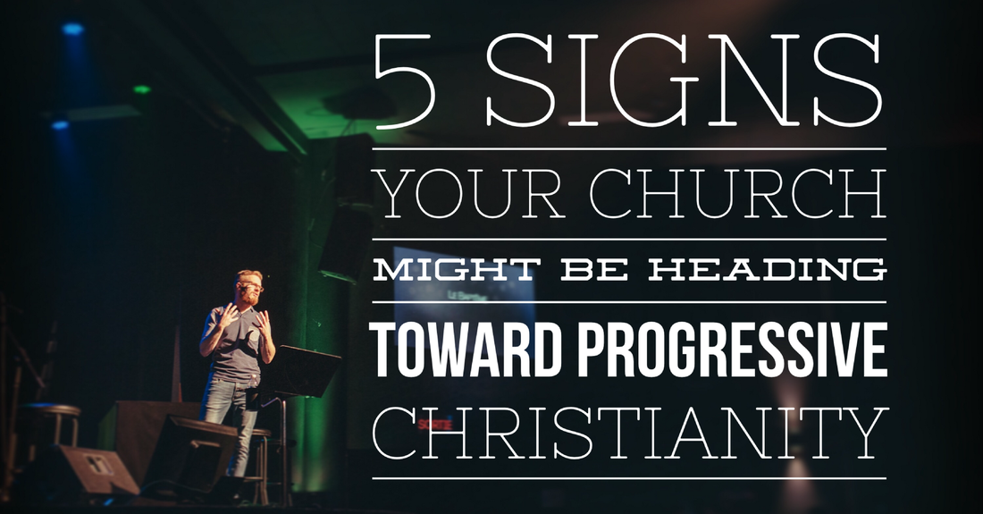 5 Signs Your Church Might be Heading Toward Progressive